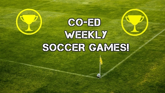 CO-ED WEEKLY SOCCER GAMES!